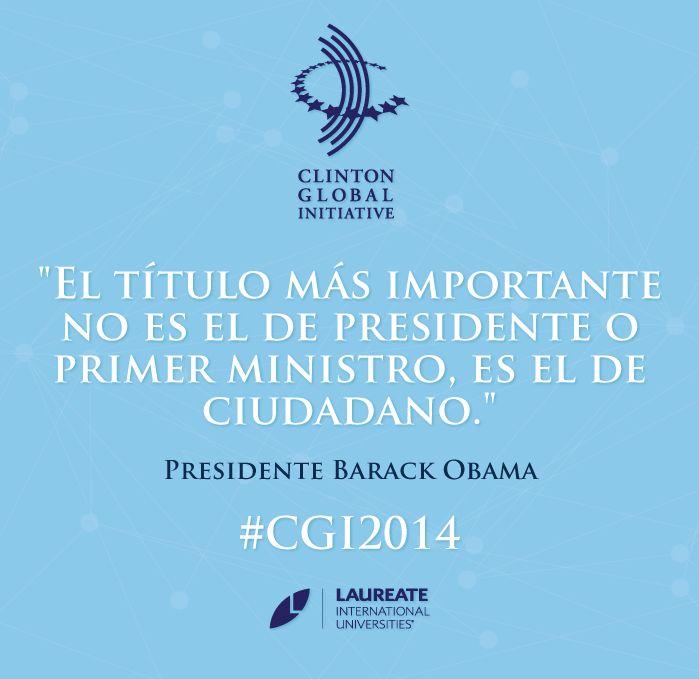 """""""El título más importante es el de ciudadano"""" - Presidente #Obama en #CGI2014. #Laureate #Frases"""