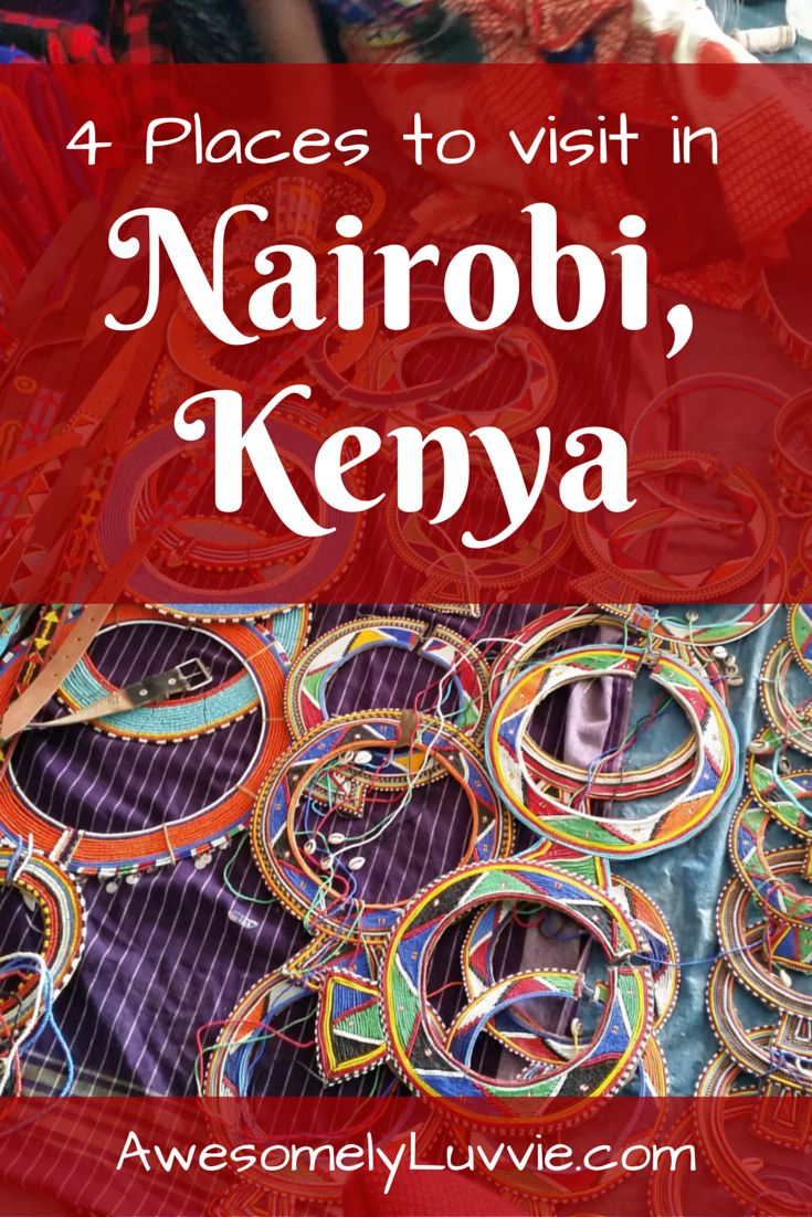 4 Places to Visit in Nairobi, Kenya | Awesomely Luvvie