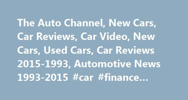 The Auto Channel, New Cars, Car Reviews, Car Video, New Cars, Used Cars, Car Reviews 2015-1993, Automotive News 1993-2015 #car #finance #deals http://cars.nef2.com/the-auto-channel-new-cars-car-reviews-car-video-new-cars-used-cars-car-reviews-2015-1993-automotive-news-1993-2015-car-finance-deals/  #auto ratings # Automotive News for December 03, 2015 Ford is using an innovative new process to give a new lease of life to old engines that would othe. Continue Reading Infiniti Q30 Sport ROLLE…