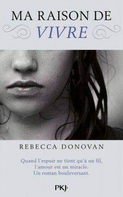 Découvrez Ma raison de vivre, de Rebecca Donovan sur Booknode, la communauté du livre.  #jeveuxlire Mars 2015