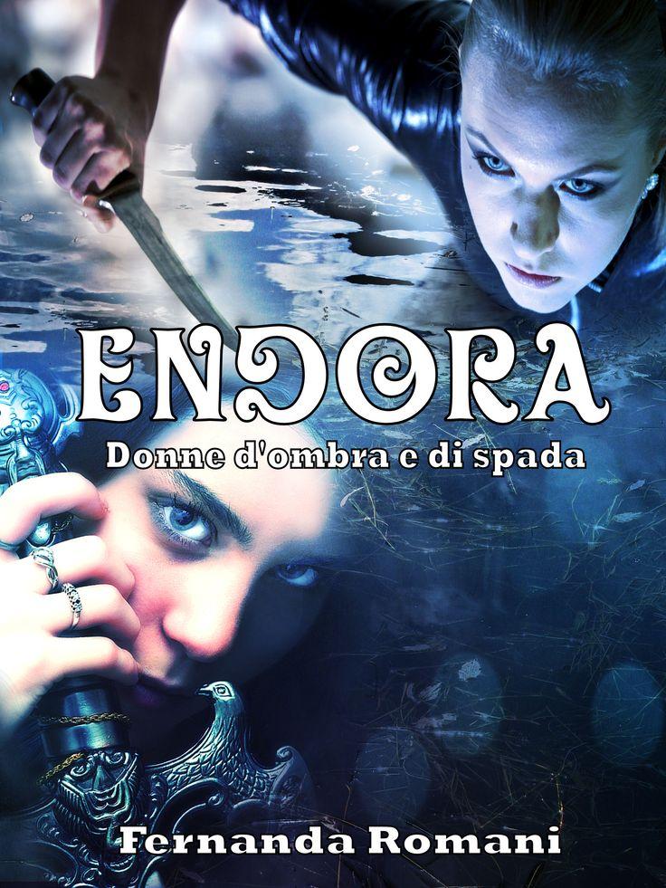 Endora - Donne d'ombra e di spada di Fernanda Romani - cover ebook 2015
