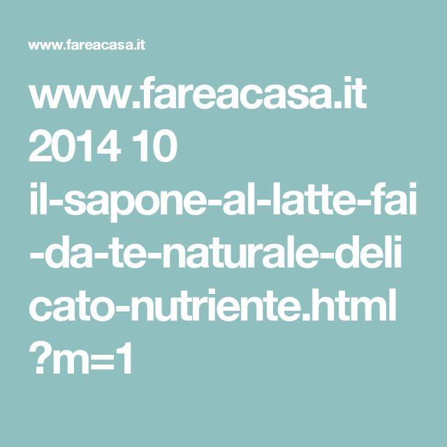 www.fareacasa.it 2014 10 il-sapone-al-latte-fai-da-te-naturale-delicato-nutriente.html?m=1