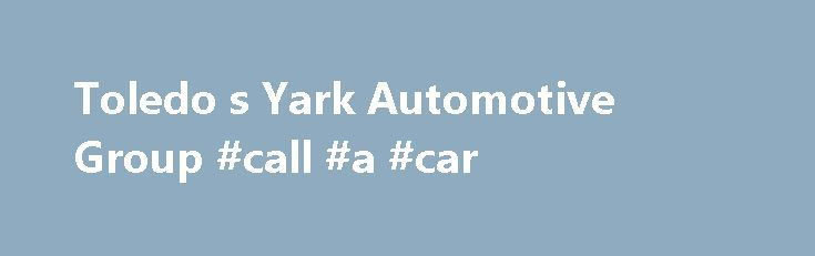 Toledo s Yark Automotive Group #call #a #car http://car.remmont.com/toledo-s-yark-automotive-group-call-a-car/  #used car deals # Yark Automotive Group – New and Used Chrysler, Jeep, Dodge, RAM, Nissan, Chevrolet, Subaru, FIAT, BMW, and Alfa Romeo Dealer in Toledo, Perrysburg, Oregon OH, Canton, Ann Arbor, Farmington Hills, MI Welcome to Yark Automotive Group's website, where you can browse our entire inventory of new Jeep, RAM, Chrysler, Dodge, Chevrolet, […]The post Toledo s Yark…