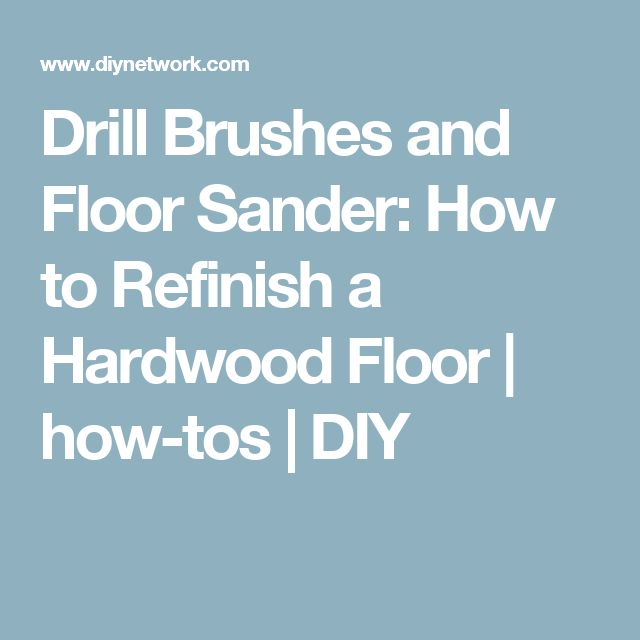 Drill Brushes and Floor Sander: How to Refinish a Hardwood Floor | how-tos | DIY