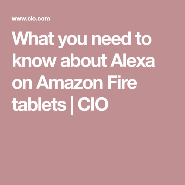 What you need to know about Alexa on Amazon Fire tablets | CIO