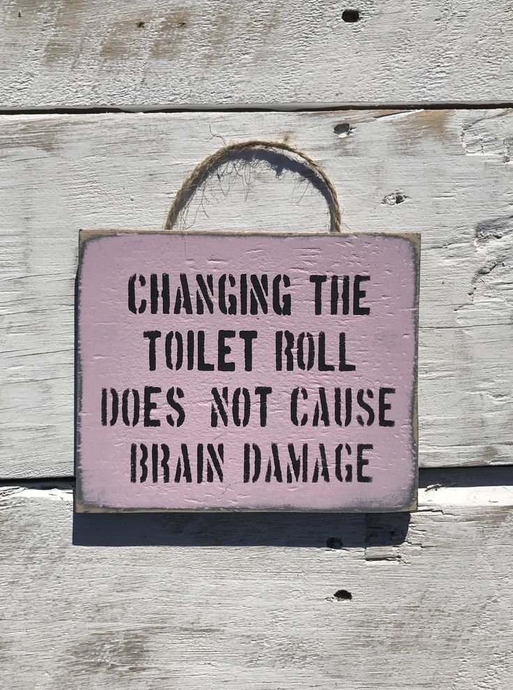 A personal favourite from my Etsy shop https://www.etsy.com/au/listing/534944765/changing-the-toilet-rollpink-wooden-sign