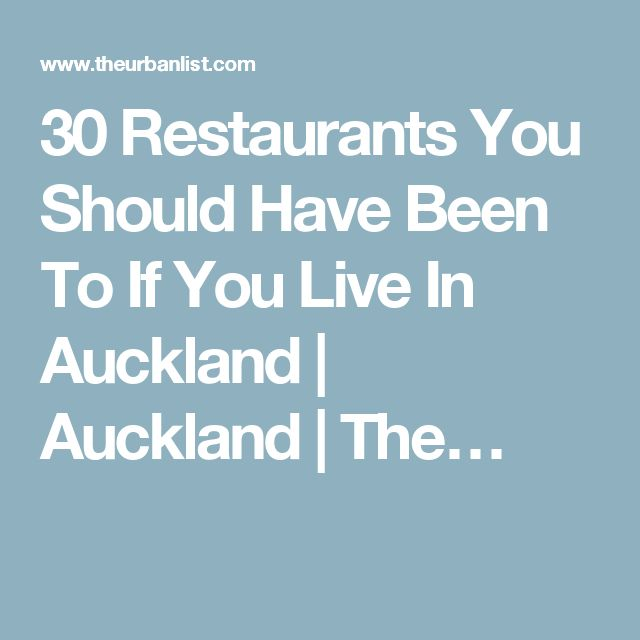 30 Restaurants You Should Have Been To If You Live In Auckland | Auckland | The…