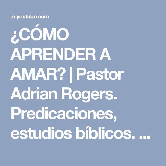 ¿CÓMO APRENDER A AMAR? | Pastor Adrian Rogers. Predicaciones, estudios bíblicos. - YouTube