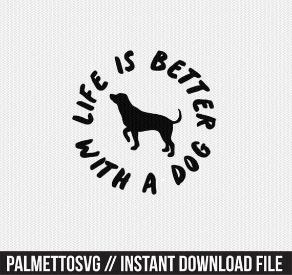 Life Is Better With A Dog Svg Dxf File Instant Download Stencil Silhouette Cameo Cricut Downloads Clip Art Commercial Use Cricut Life Is Good Clip Art