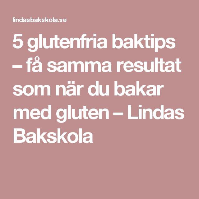 5 glutenfria baktips – få samma resultat som när du bakar med gluten – Lindas Bakskola