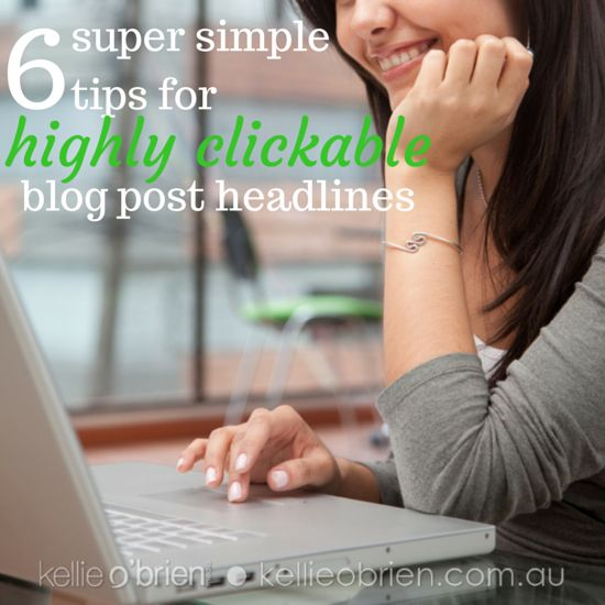 6 super simple tips for highly clickable blog post headlines