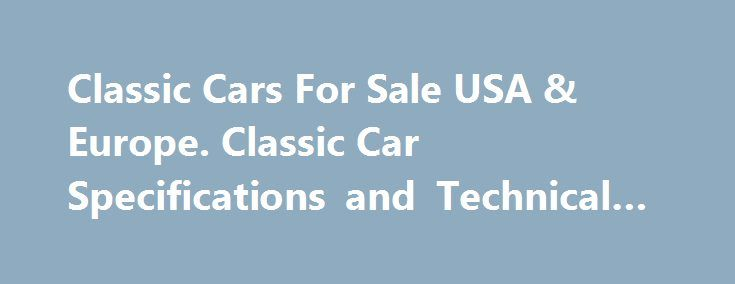 Classic Cars For Sale USA & Europe. Classic Car Specifications and Technical Data #car #id http://remmont.com/classic-cars-for-sale-usa-europe-classic-car-specifications-and-technical-data-car-id/  #cars for sale usa #