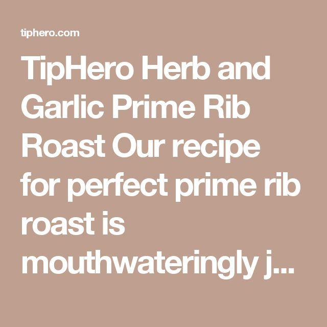 TipHero Herb and Garlic Prime Rib Roast Our recipe for perfect prime rib roast is mouthwateringly juicy, unbelievably tender, and extremely flavorful, with a crackling herb and garlic crust. We have a foolproof prime rib rub recipe with fresh rosemary and thyme, and we'll show you how to sear the beef, roast it, and prepare a savory red wine mushroom sauce — all in one cast iron skillet. Herb and Garlic Prime Rib Roast Everything you need to know to make a perfect herb-and-garlic-crusted…