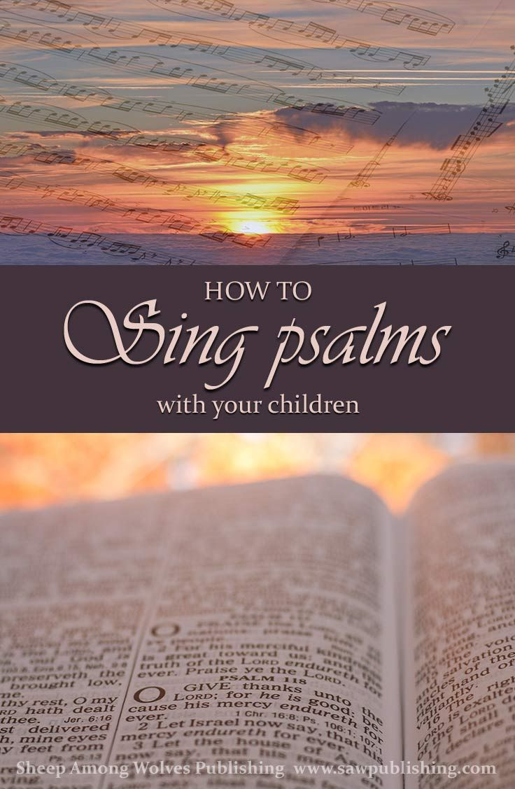 How To Sing Psalm With Your Children Sheep Among Wolve Publishing In 2020 Biblical Parenting Singing 16 The Living Bible Paraphrase