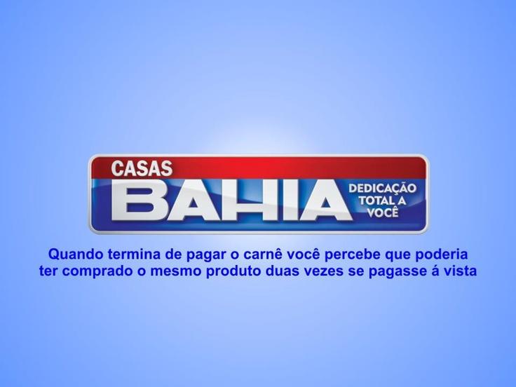 Casa Bahia - quando termina de pagar o carnê você percebe que poderia ter comprado o mesmo produto duas vezes se pagasse à vista