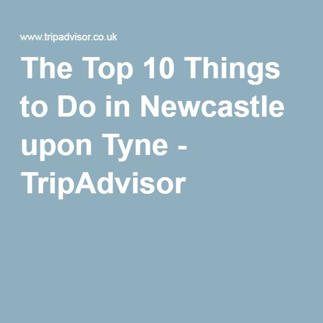 The Top 10 Things to Do in Newcastle upon Tyne - TripAdvisor
