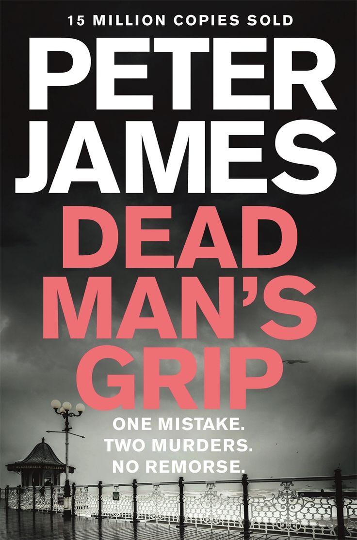 DEAD MAN'S GRIP by Peter James, UK: MAcmillan