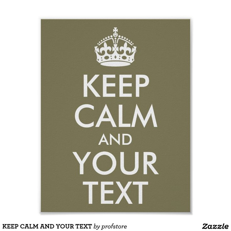 KEEP CALM AND YOUR TEXT POSTER