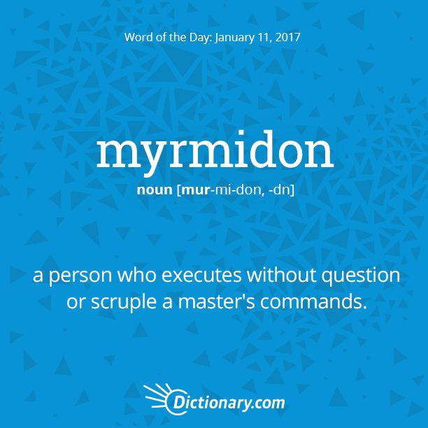 Dictionary.com's Word of the Day - myrmidon - a person who executes without question or scruple a master's commands.