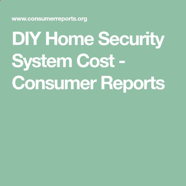 Diy Home Security System Cost Consumer Reports Diy Home Security Home Security Systems Home Security