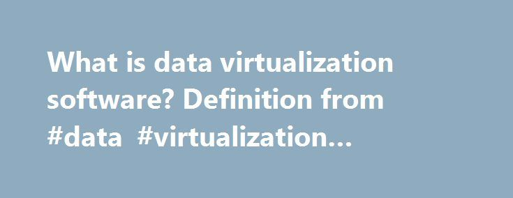 What is data virtualization software? Definition from #data #virtualization #software http://malawi.remmont.com/what-is-data-virtualization-software-definition-from-data-virtualization-software/  # data virtualization software Data virtualization software is application programming that facilitates querying data distributed across multiple internal and/or external storage systems. Organizations have traditionally physically consolidated data within a data warehouse before building an…