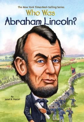 CC Cycle 3, Week 11 - Cover image for Who was Abraham Lincoln? / by Janet B. Pascal ; illustrated by John O'Brien.