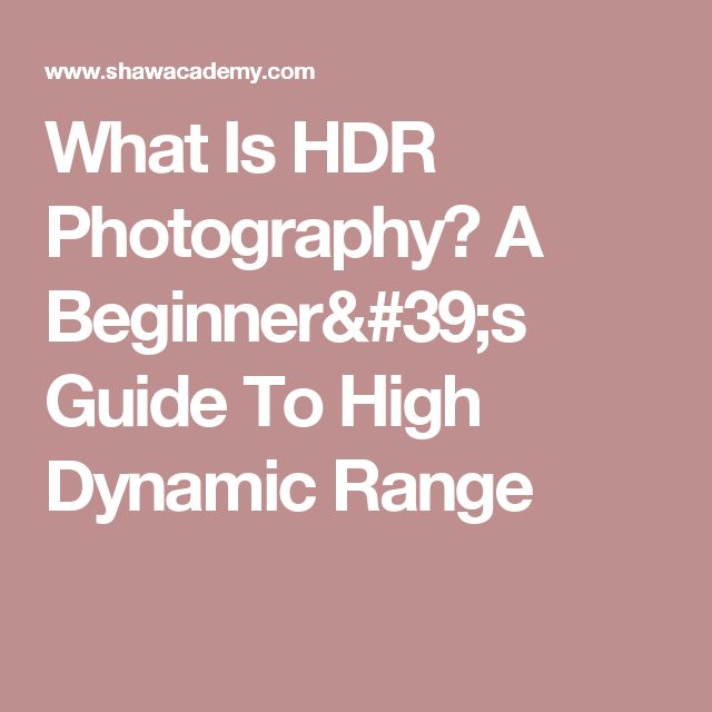 What Is HDR Photography? A Beginner's Guide To High Dynamic Range