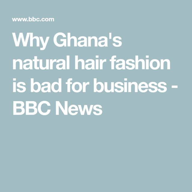 Why Ghana's natural hair fashion is bad for business - BBC News