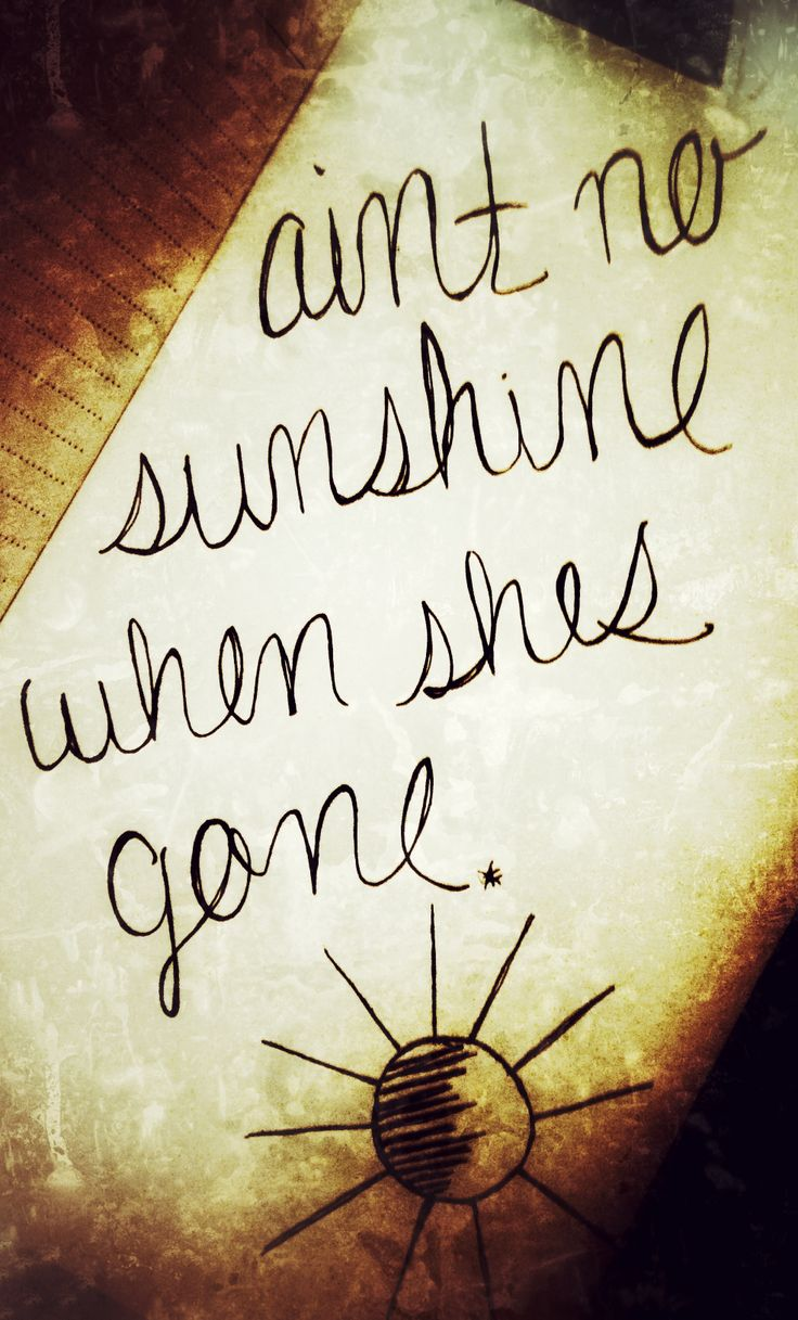 Ain't no sunshine when she's gone