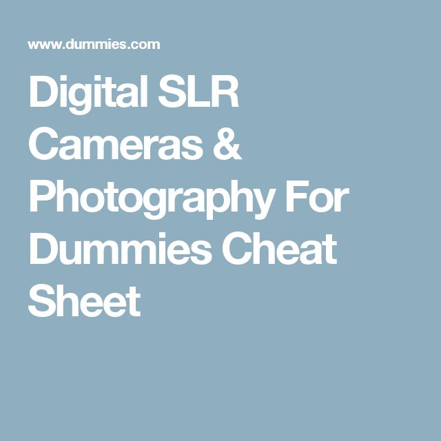 Digital SLR Cameras & Photography For Dummies Cheat Sheet