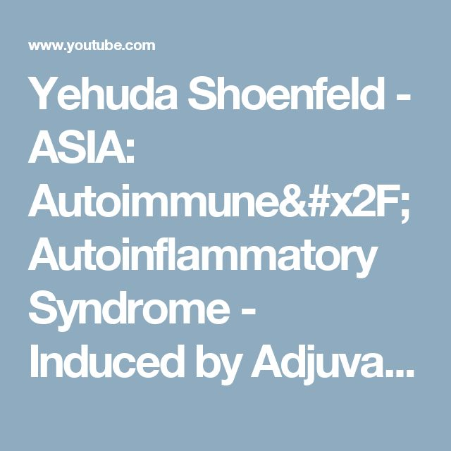 Yehuda Shoenfeld - ASIA: Autoimmune/Autoinflammatory Syndrome - Induced by Adjuvants and ... - YouTube
