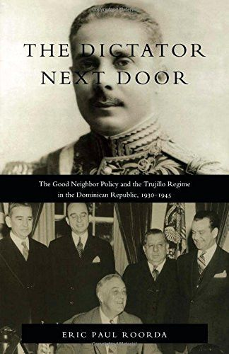 The Dictator Next Door: The Good Neighbor Policy and the Trujillo Regime in the Dominican Republic, 1930-1945 (American Encounters/Global In