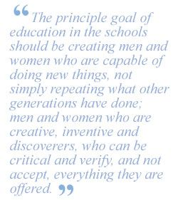 The principle goal of education- Jean Piaget- I'm pretty sure this type of education cannot be measured by a standardized test.