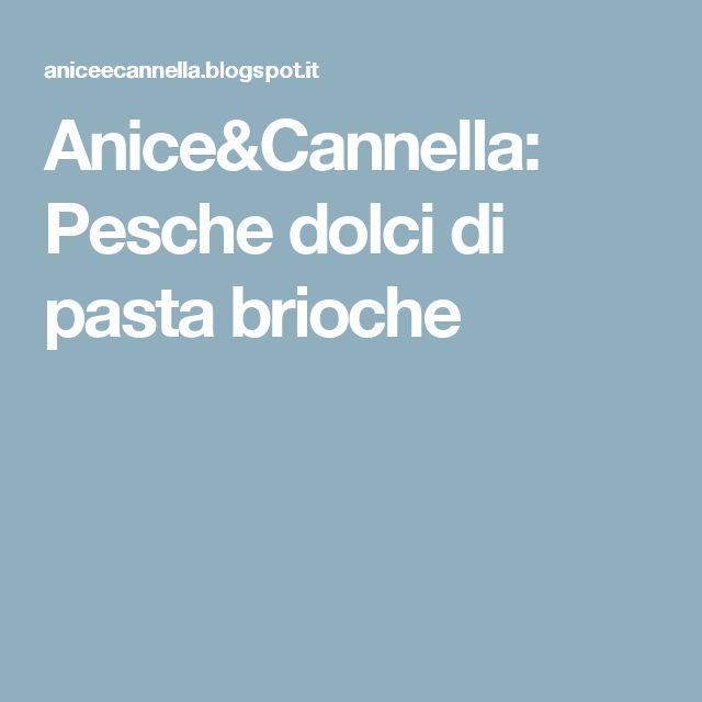Anice&Cannella: Pesche dolci di pasta brioche