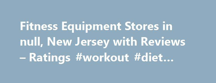 Fitness Equipment Stores in null, New Jersey with Reviews – Ratings #workout #diet #plans http://fitness.remmont.com/fitness-equipment-stores-in-null-new-jersey-with-reviews-ratings-workout-diet-plans/  About Search Results YP – The Real Yellow Pages SM – helps you find the right local businesses to meet your specific needs. Search results are sorted by a combination of factors to give you a set of choices in response to your search criteria. These factors are similar to those you might use…