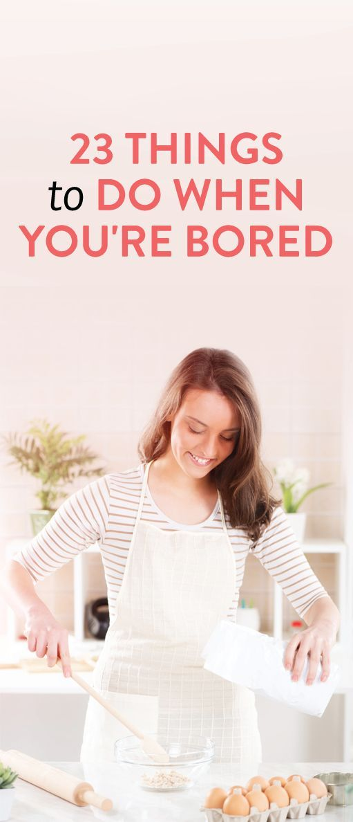 23 Things To Do When You're Bored