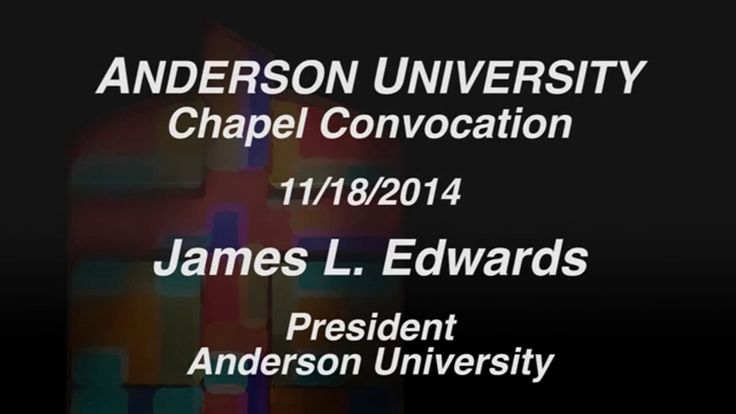 Anderson University President Dr. James L. Edwards spoke at chapel on November 18, 2014. https://vimeo.com/113392632
