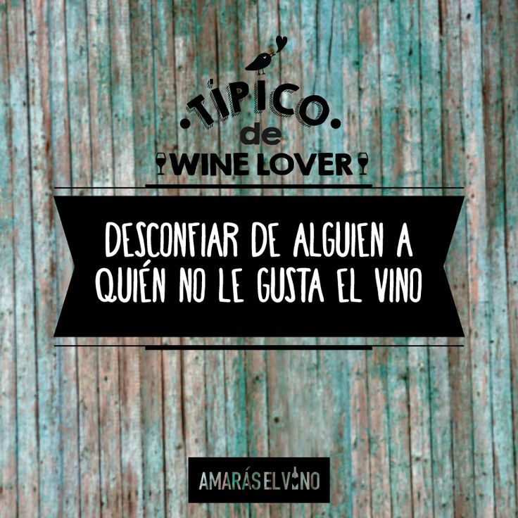 """#TipicodeWinelover: """"Desconfiar de alguien a quien no le gusta el vino"""" #AmarasElVino #Wine #Vino #WineHumor"""