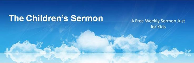 The Children's Sermon: A Free Weekly Sermon Just For Kids