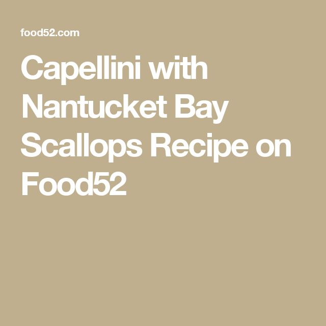 Capellini with Nantucket Bay Scallops Recipe on Food52