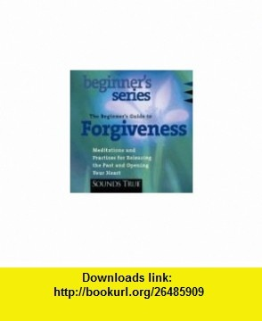 The Beginners Guide to Forgiveness How to Free Your Heart and Awaken Compassion (0600835065627) Jack Kornfield , ISBN-10: 1591790204  , ISBN-13: 978-1591790204 ,  , tutorials , pdf , ebook , torrent , downloads , rapidshare , filesonic , hotfile , megaupload , fileserve