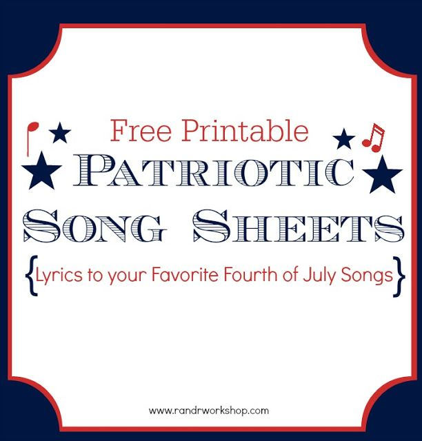 Free Printable Patriotic Song Sheets- Lyrics to your favorite 4th of July songs!