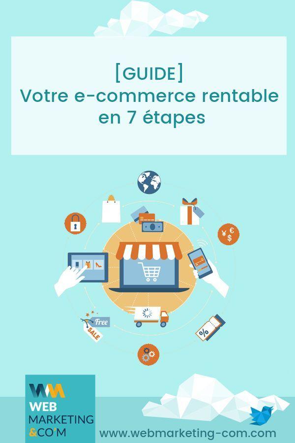 Guide Votre E Commerce Rentable En 7 Etapes E Commerce Commerce Marketing Digital