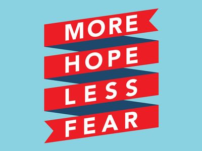 More Hope, Less Fear