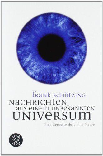Nachrichten aus einem unbekannten Universum: Eine Zeitreise durch die Meere Ratgeber / Lebenskrisen: Amazon.de: Frank Schätzing: Bücher