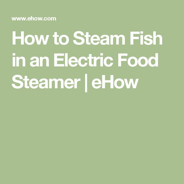 How to Steam Fish in an Electric Food Steamer   eHow