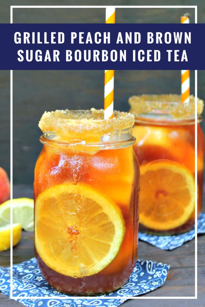 Grilled Peach And Brown Sugar Bourbon Iced Tea