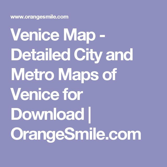 Venice Map - Detailed City and Metro Maps of Venice for Download | OrangeSmile.com