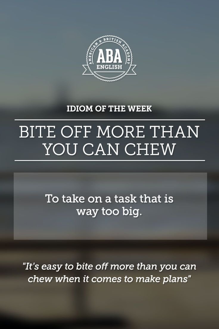 """English #idiom """"Bite off more than you can chew"""" means to take on a task that is way too big."""