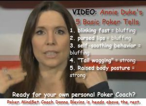 Poker Tells Work in Real Life Too - Annie Duke's top 5 poker tells... basic tells you can use in life and at the poker table. | Donna Blevins, Poker Mindset Coach